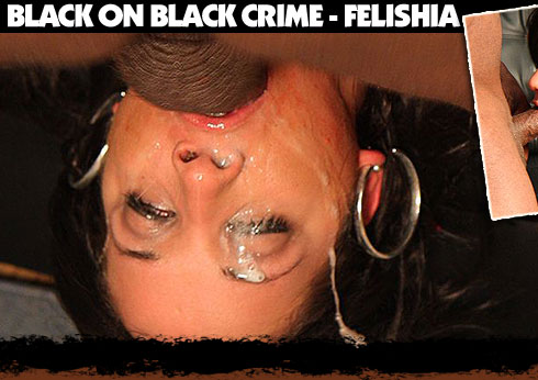 Black On Black Crime Starring Felishia